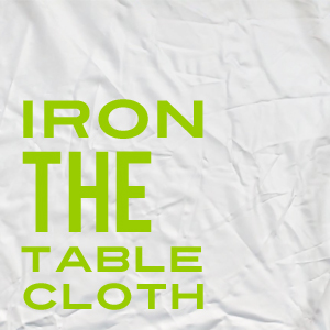 Step 8 of Getting a Show: Iron the Tablecloth!