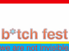 B*tch fest - we are not invisible