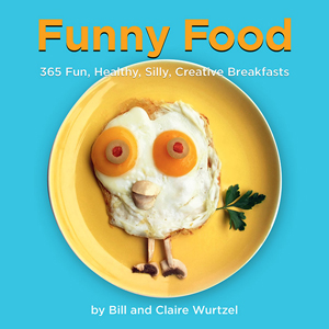 Funny Food: 365 Fun, Healthy, Silly, Creative Breakfasts by Bill & Claire Wurtzel